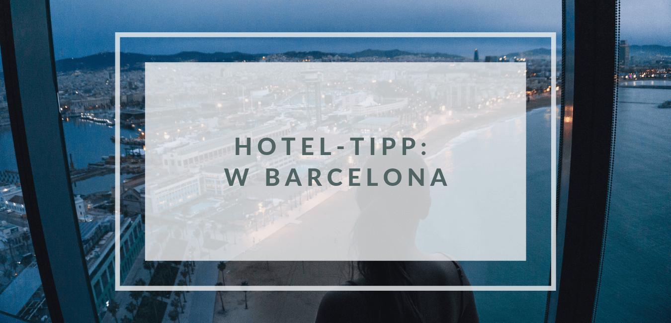 Unterkunft-Tipp: W Barcelona
